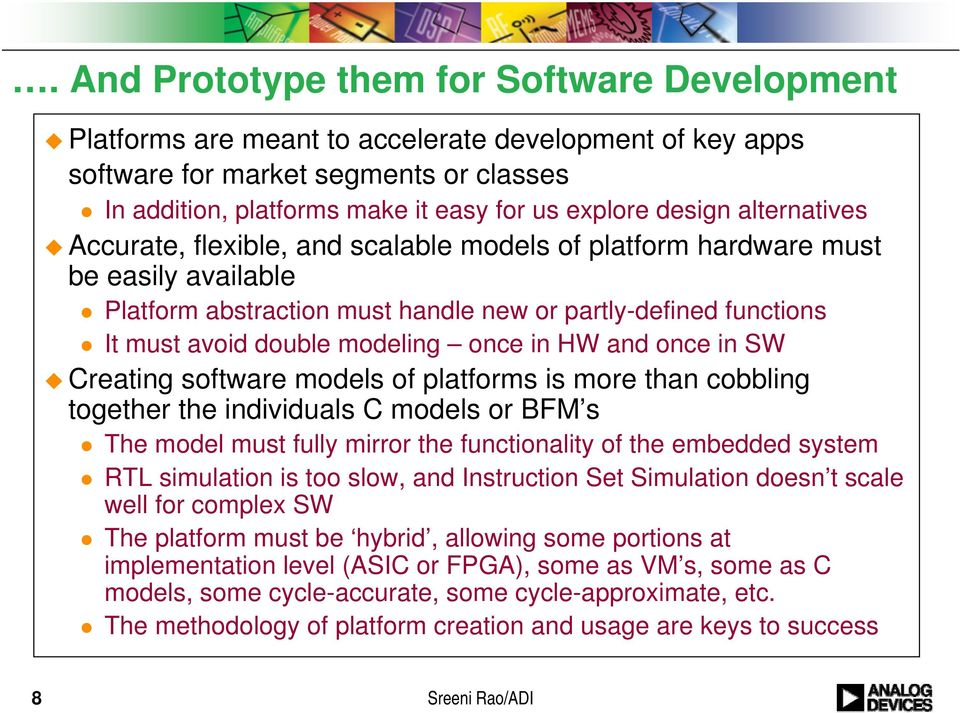 modeling once in HW and once in SW Creating software models of platforms is more than cobbling together the individuals C models or BFM s The model must fully mirror the functionality of the embedded