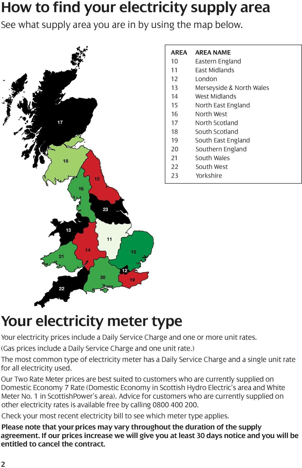 East England 20 Southern England 21 South Wales 22 South West 23 Yorkshire 16 23 13 11 21 14 10 22 20 12 19 Your electricity meter type Your electricity prices include a and one or more unit rates.