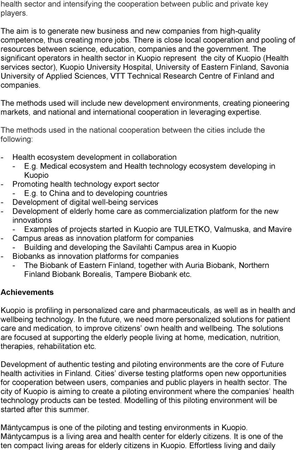 The significant operators in health sector in Kuopio represent the city of Kuopio (Health services sector), Kuopio University Hospital, University of Eastern Finland, Savonia University of Applied