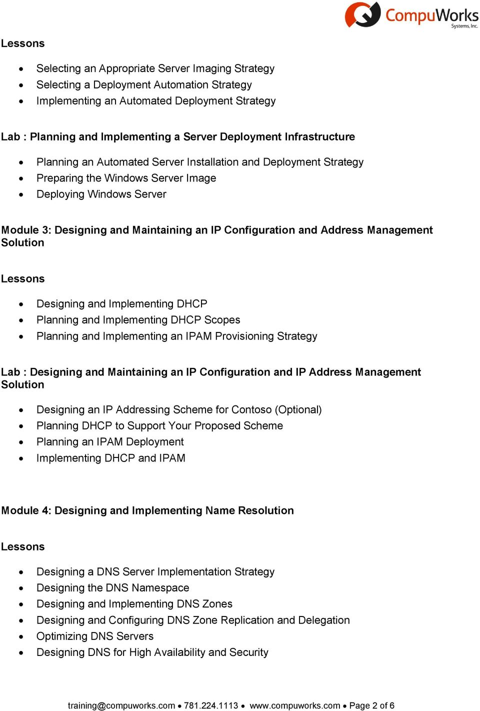 and Address Management Solution Designing and Implementing DHCP Planning and Implementing DHCP Scopes Planning and Implementing an IPAM Provisioning Strategy Lab : Designing and Maintaining an IP
