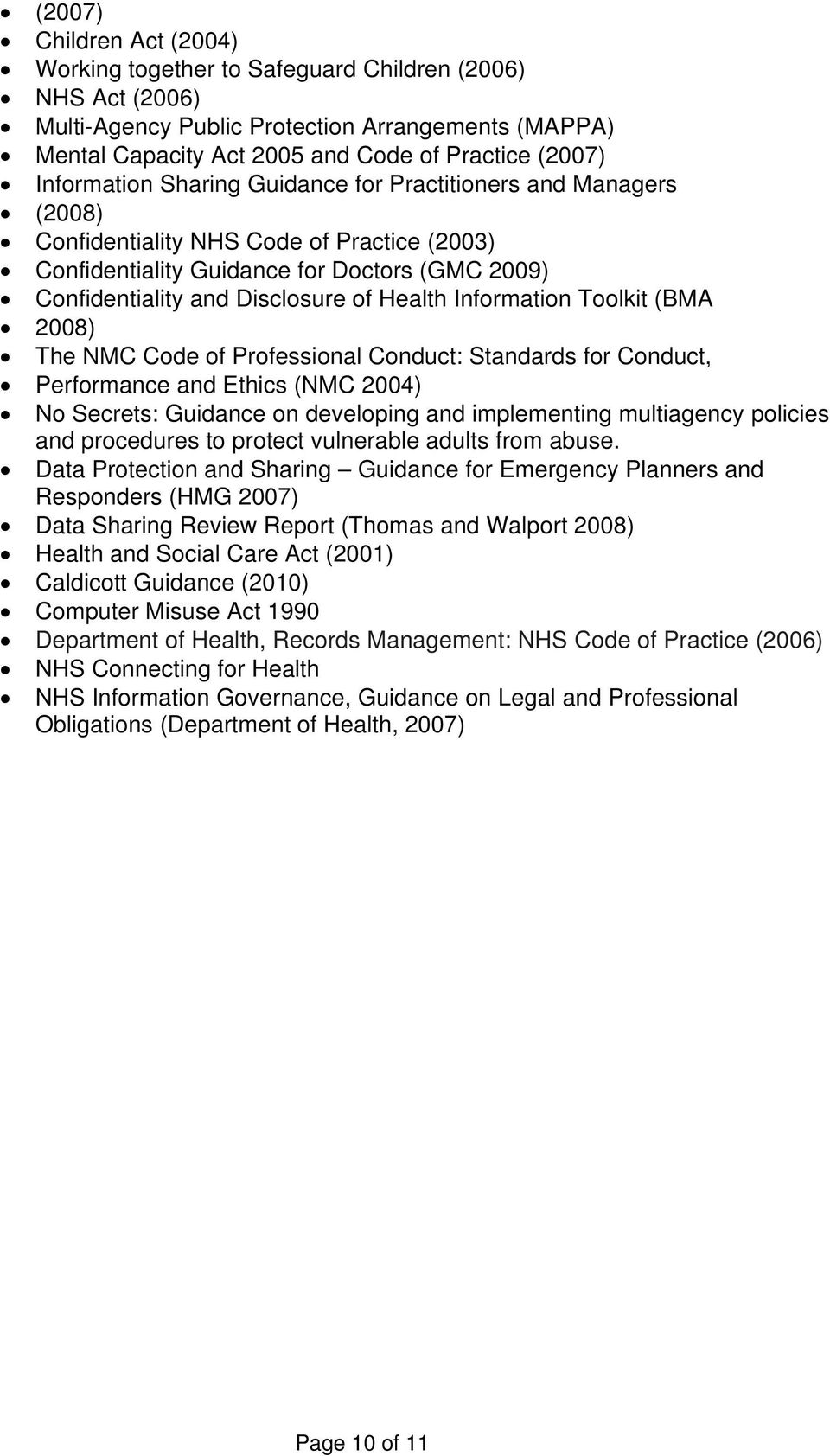 (BMA 2008) The NMC Code of Professional Conduct: Standards for Conduct, Performance and Ethics (NMC 2004) No Secrets: Guidance on developing and implementing multiagency policies and procedures to