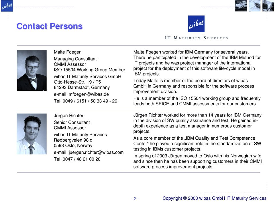 com Tel: 0047 / 48 21 00 20 Malte Foegen worked for IBM Germany for several years.