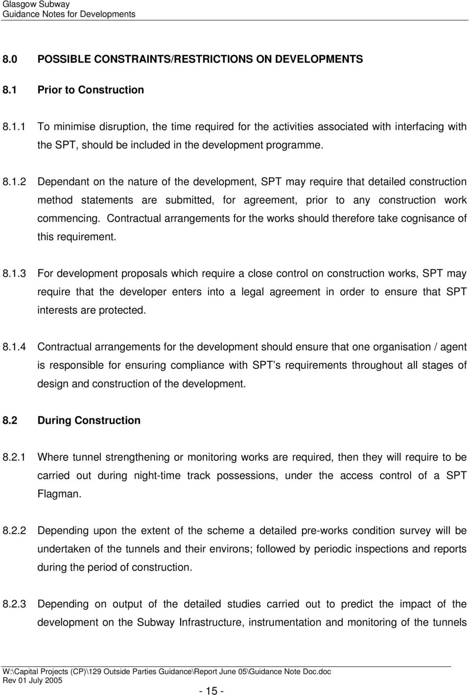 1 To minimise disruption, the time required for the activities associated with interfacing with the SPT, should be included in the development programme. 8.1.2 Dependant on the nature of the development, SPT may require that detailed construction method statements are submitted, for agreement, prior to any construction work commencing.
