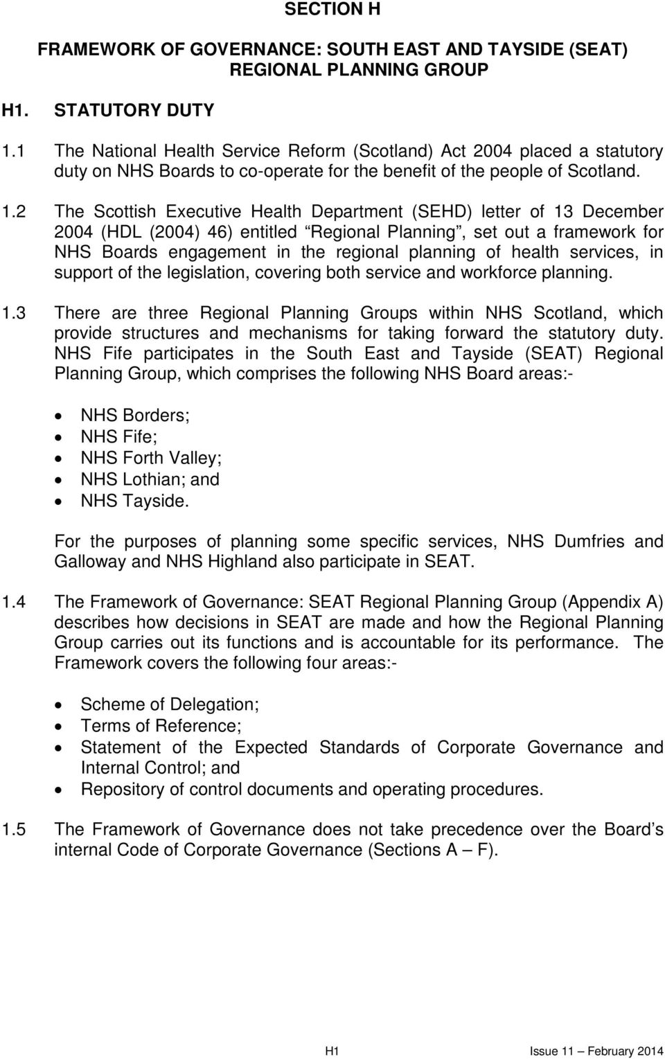 2 The Scottish Executive Health Department (SEHD) letter of 13 December 2004 (HDL (2004) 46) entitled Regional Planning, set out a framework for NHS Boards engagement in the regional planning of