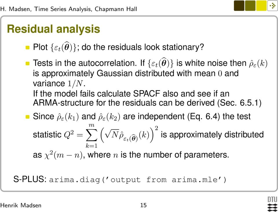 If the model fails calculate SPACF also and see if an ARMA-structure for the residuals can be derived (Sec. 6.5.
