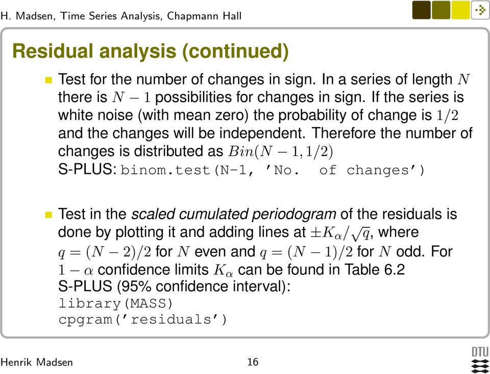 Therefore the number of changes is distributed as Bin(N 1, 1/2) S-PLUS: binom.test(n-1, No.