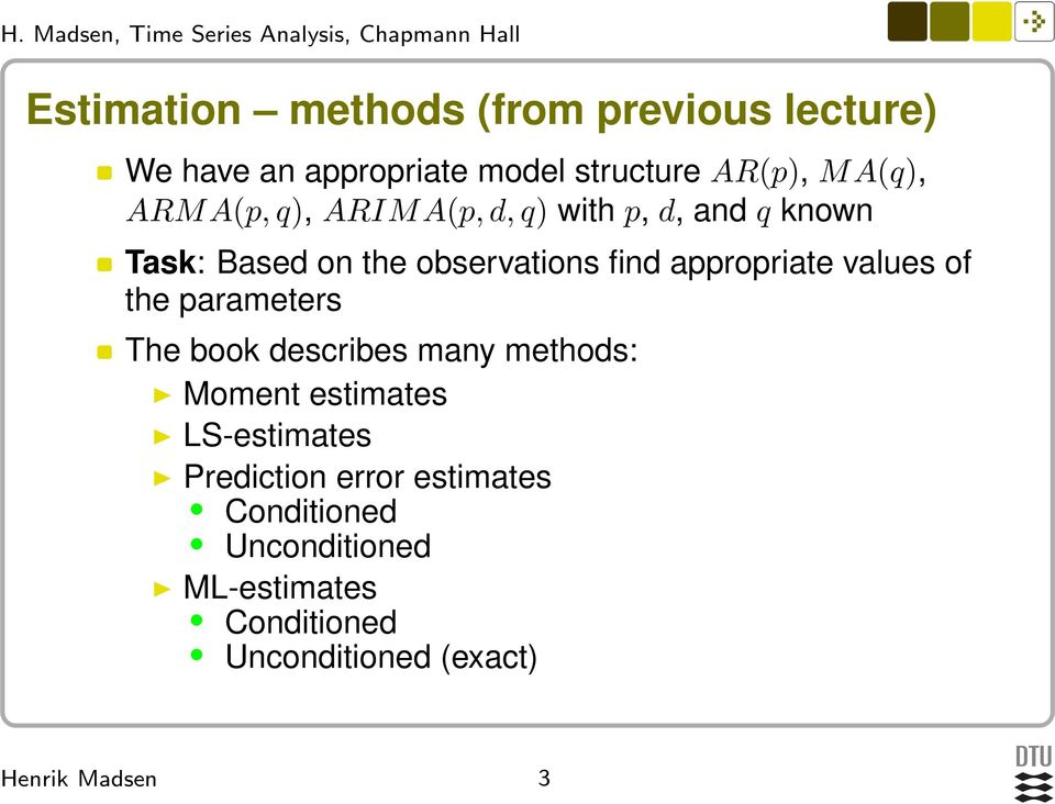 appropriate values of the parameters The book describes many methods: Moment estimates