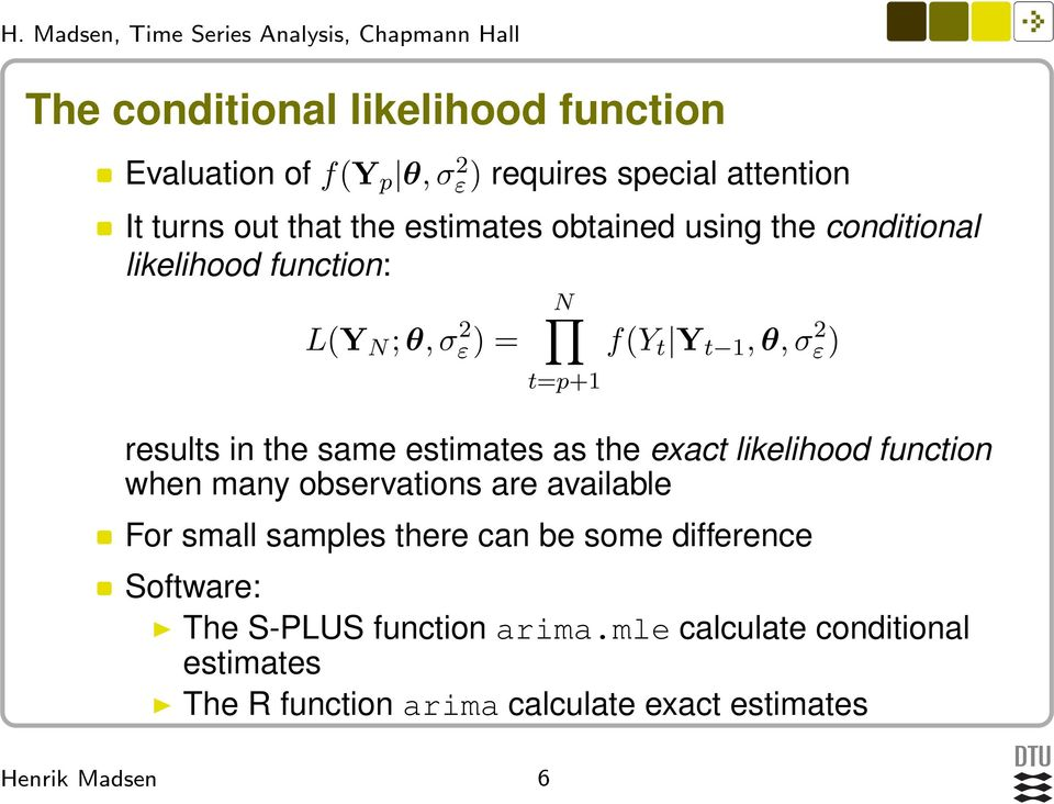 same estimates as the exact likelihood function when many observations are available For small samples there can be some