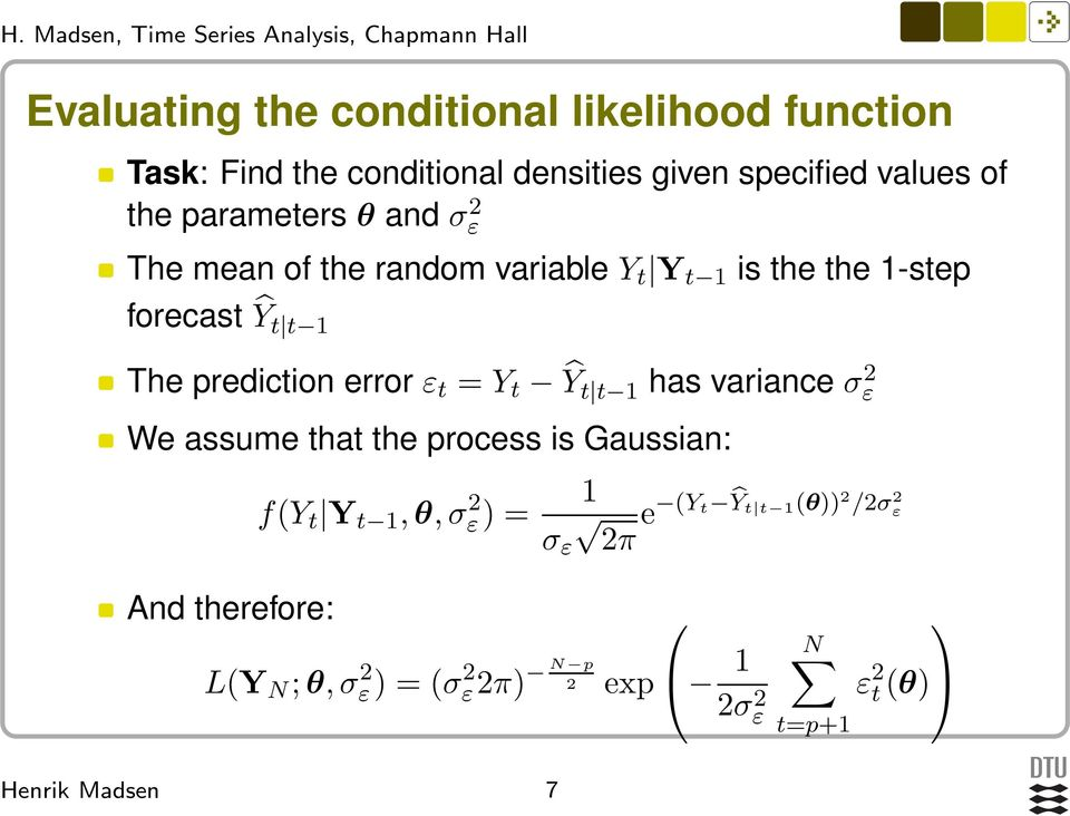 prediction error ε t = Y t Ŷ t t 1 has variance σ 2 ε We assume that the process is Gaussian: f(y t Y t 1,θ,σ 2