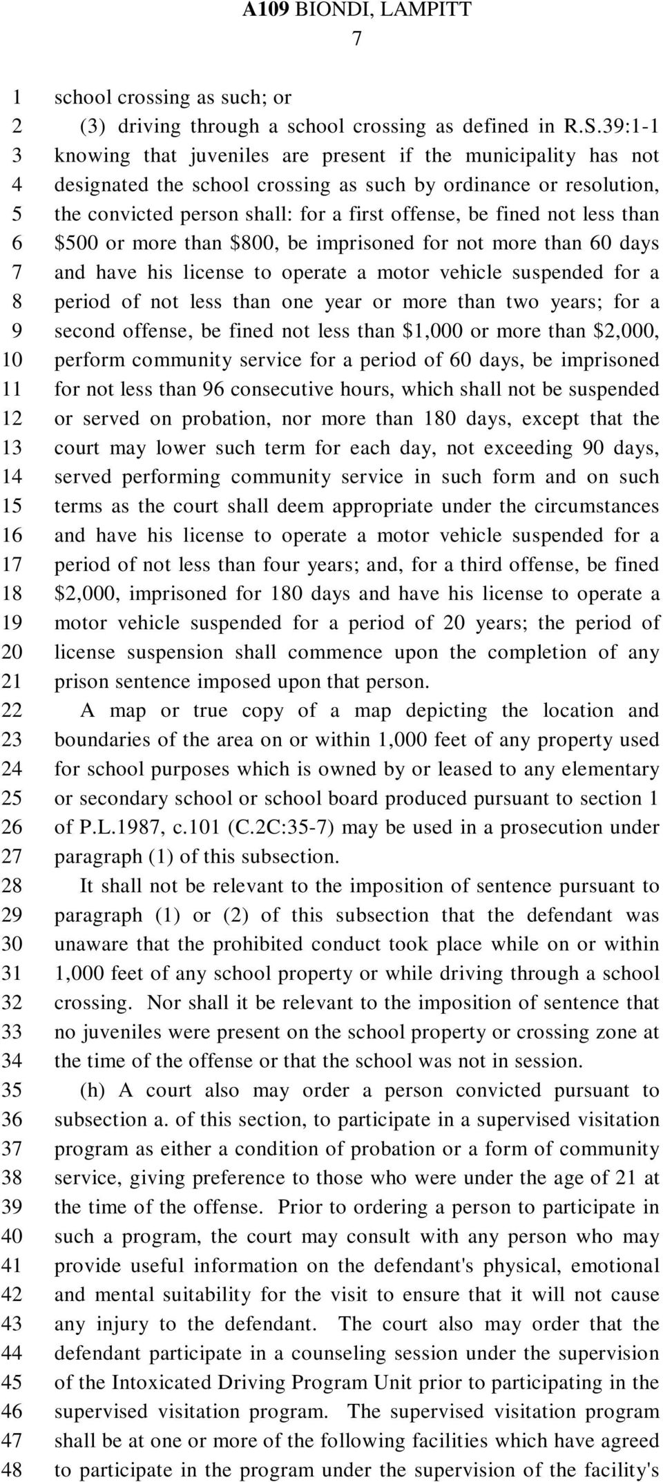 than $00 or more than $00, be imprisoned for not more than 0 days and have his license to operate a motor vehicle suspended for a period of not less than one year or more than two years; for a second