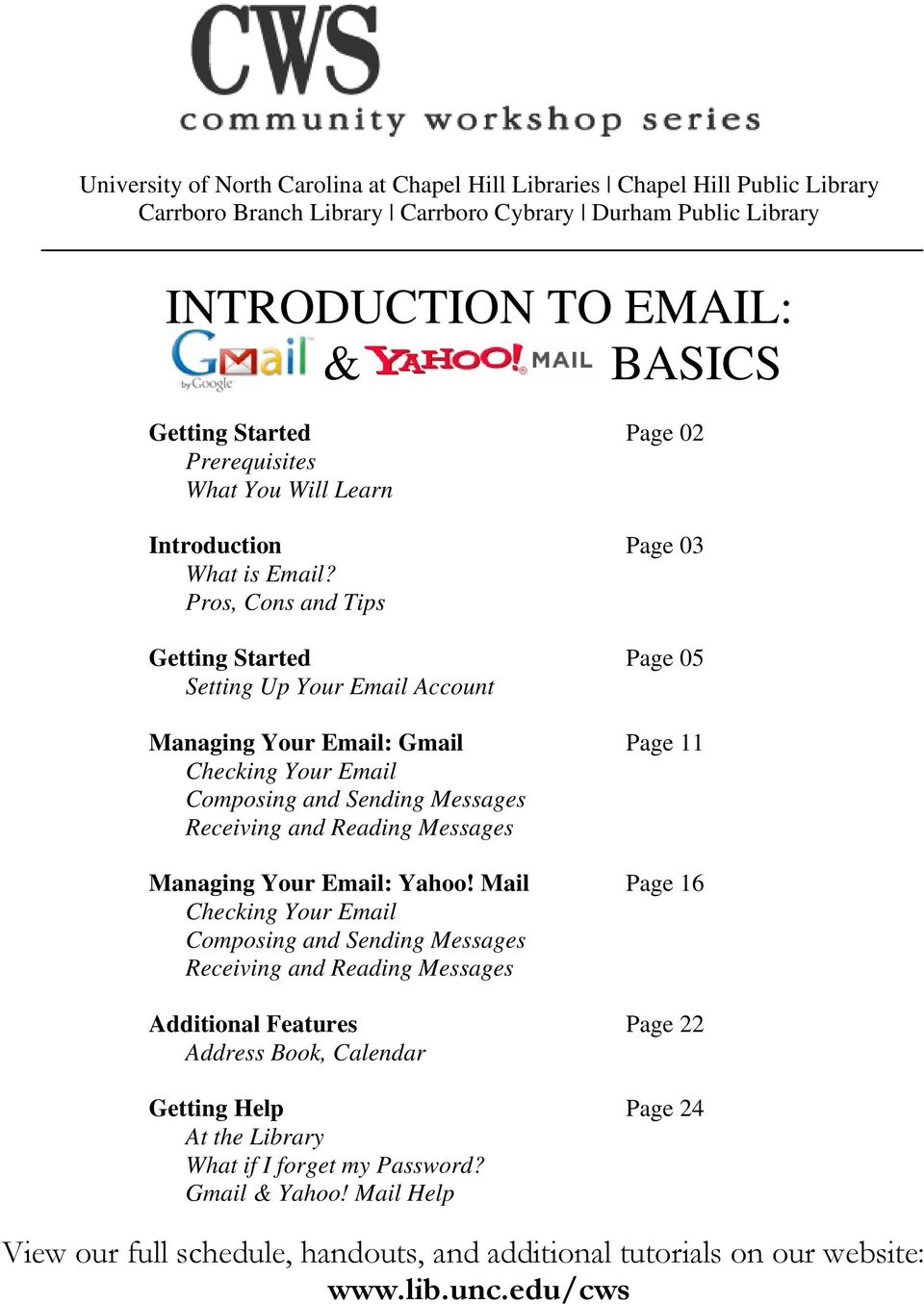 Pros, Cons and Tips Getting Started Page 05 Setting Up Your Email Account Managing Your Email: Gmail Page 11 Checking Your Email Composing and Sending Messages Receiving and Reading Messages Managing