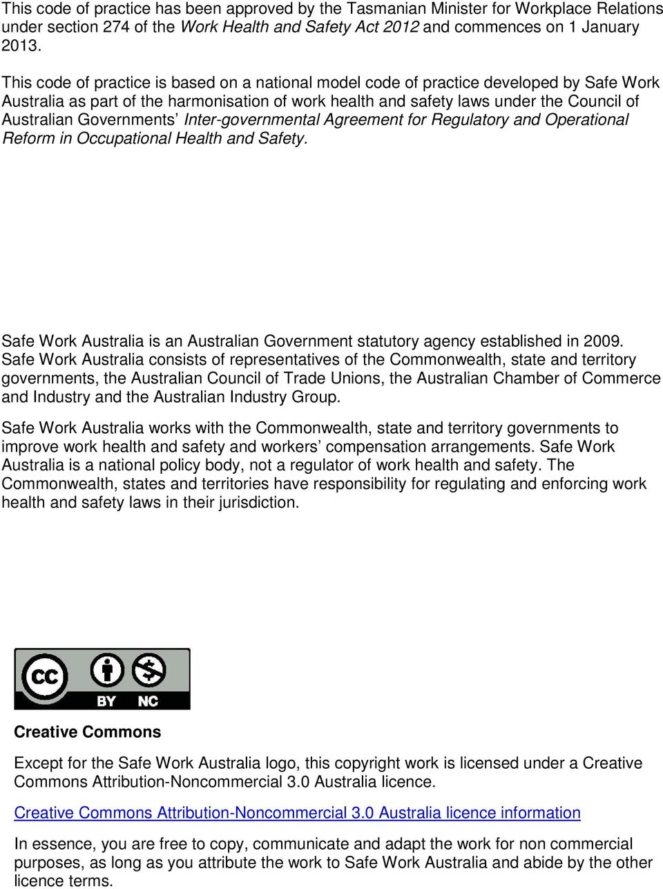 Governments Inter-governmental Agreement for Regulatory and Operational Reform in Occupational Health and Safety. Safe Work Australia is an Australian Government statutory agency established in 2009.