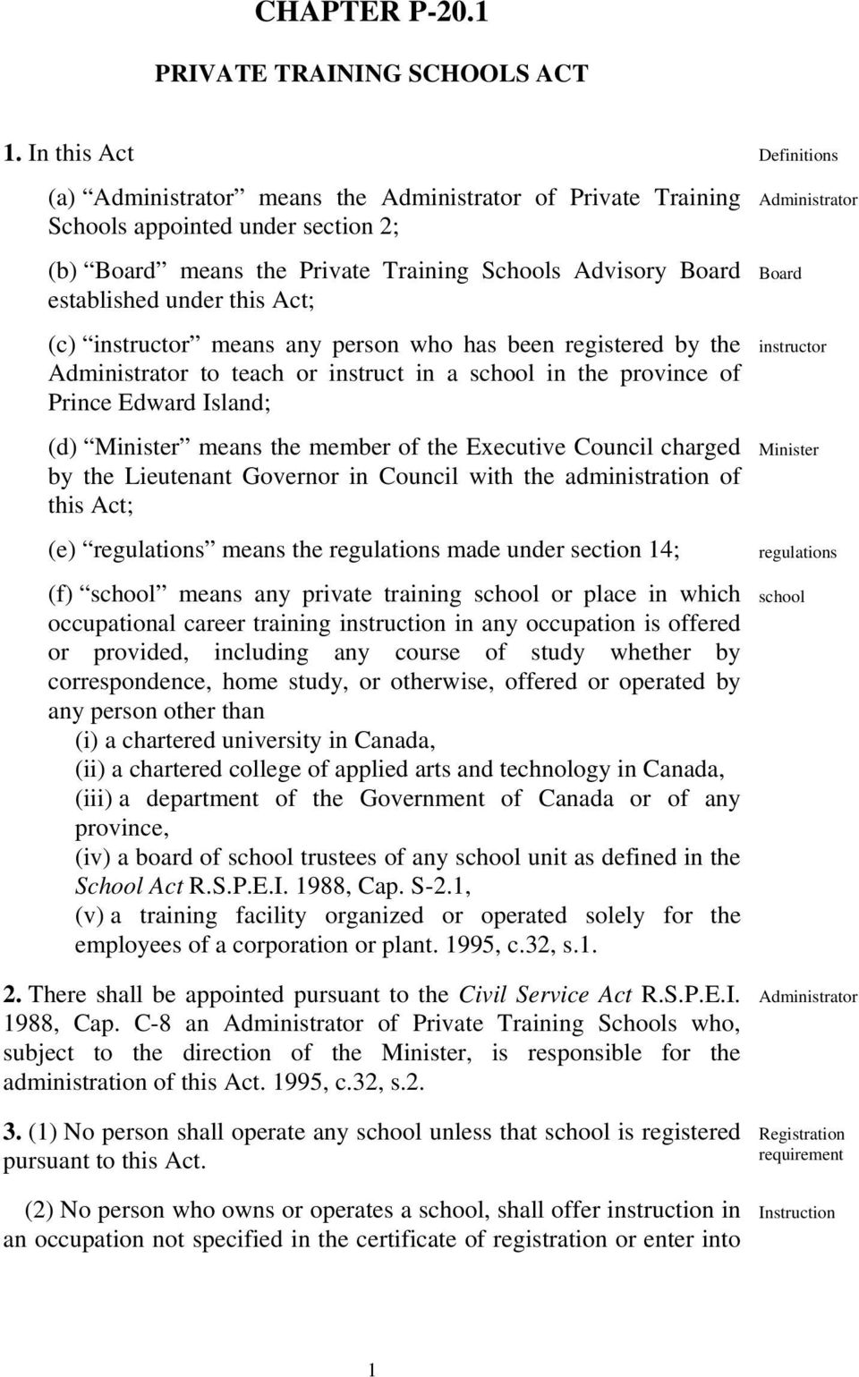 (c) instructor means any person who has been registered by the Administrator to teach or instruct in a school in the province of Prince Edward Island; (d) Minister means the member of the Executive