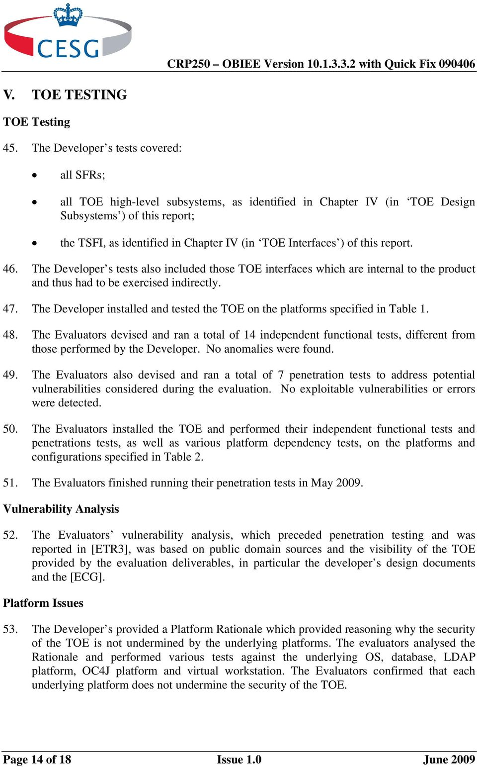 Interfaces ) of this report. 46. The Developer s tests also included those TOE interfaces which are internal to the product and thus had to be exercised indirectly. 47.