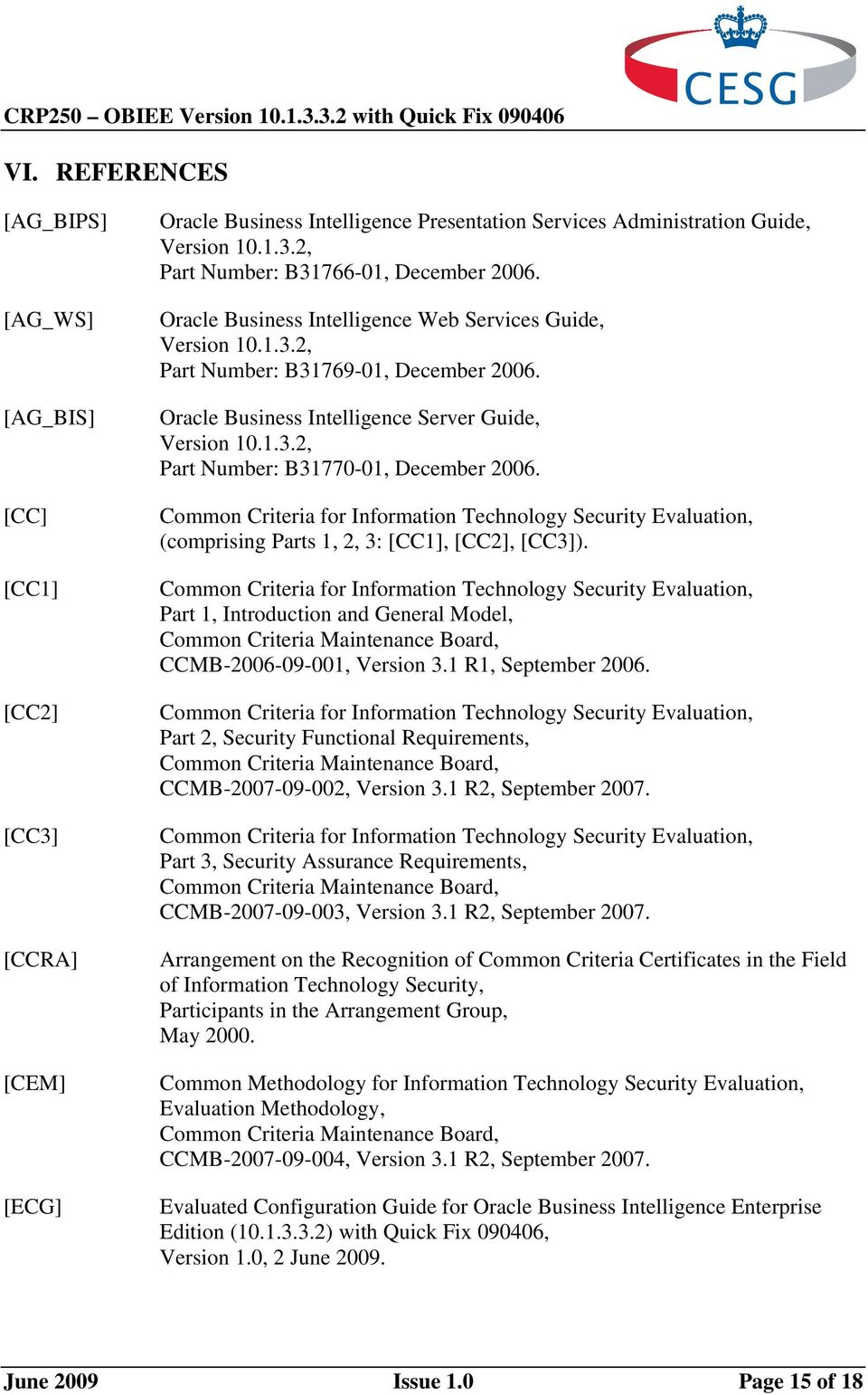 Common Criteria for Information Technology Security Evaluation, (comprising Parts 1, 2, 3: [CC1], [CC2], [CC3]).