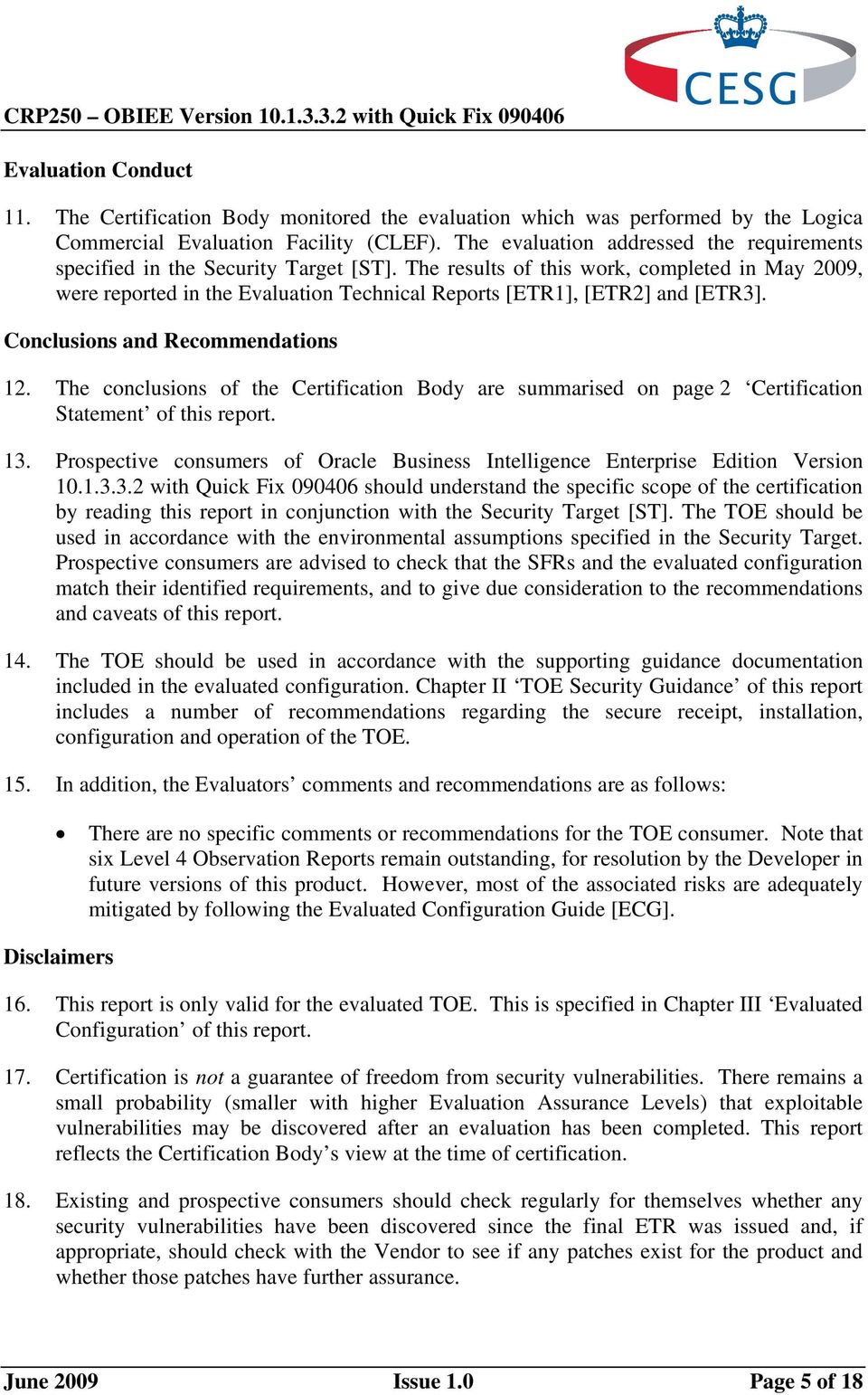 The results of this work, completed in May 2009, were reported in the Evaluation Technical Reports [ETR1], [ETR2] and [ETR3]. Conclusions and Recommendations 12.