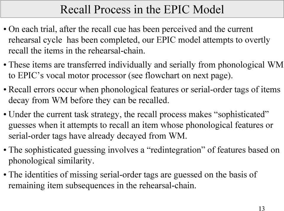 Recall errors occur when phonological features or serial-order tags of items decay from WM before they can be recalled.