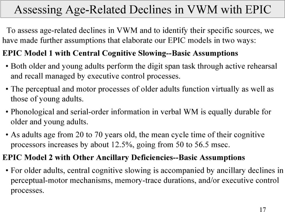 The perceptual and motor processes of older adults function virtually as well as those of young adults.