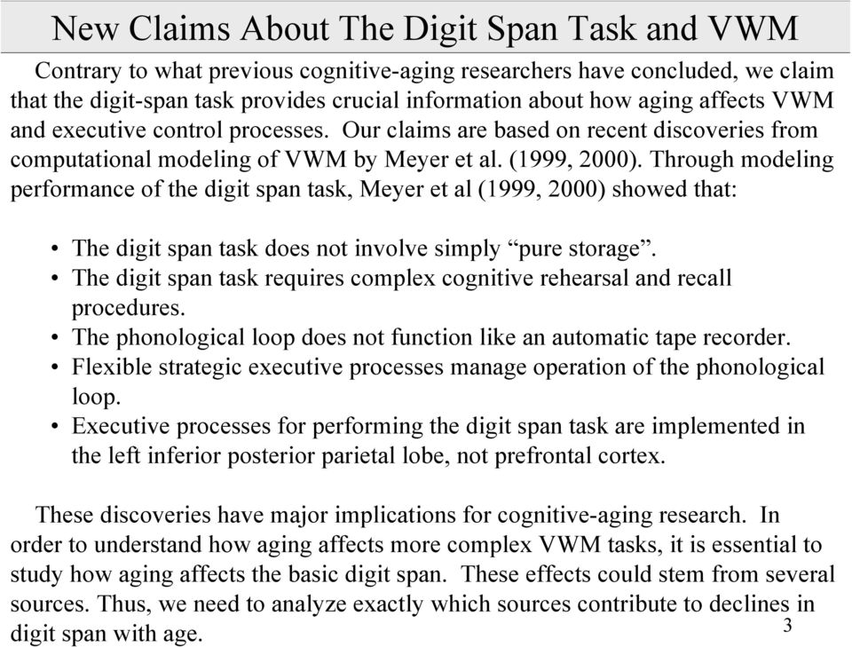 Through modeling performance of the digit span task, Meyer et al (1999, 2000) showed that: The digit span task does not involve simply pure storage.