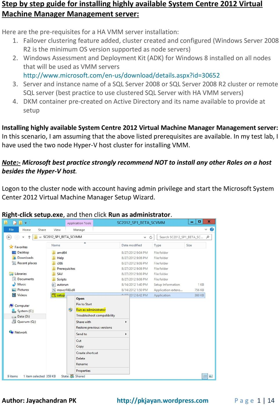 Windows Assessment and Deployment Kit (ADK) for Windows 8 installed on all nodes that will be used as VMM servers http://www.microsoft.com/en-us/download/details.aspx?id=30652 3.