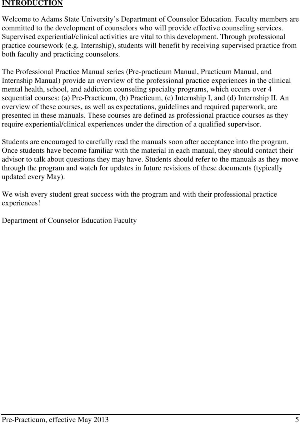 The Professional Practice Manual series (Pre-practicum Manual, Practicum Manual, and Internship Manual) provide an overview of the professional practice experiences in the clinical mental health,