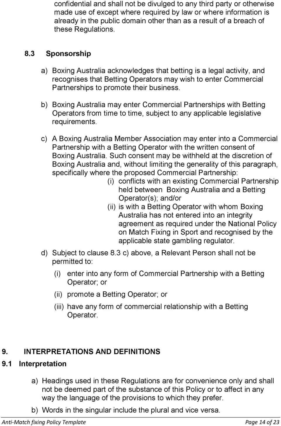 3 Sponsorship a) Boxing Australia acknowledges that betting is a legal activity, and recognises that Betting Operators may wish to enter Commercial Partnerships to promote their business.