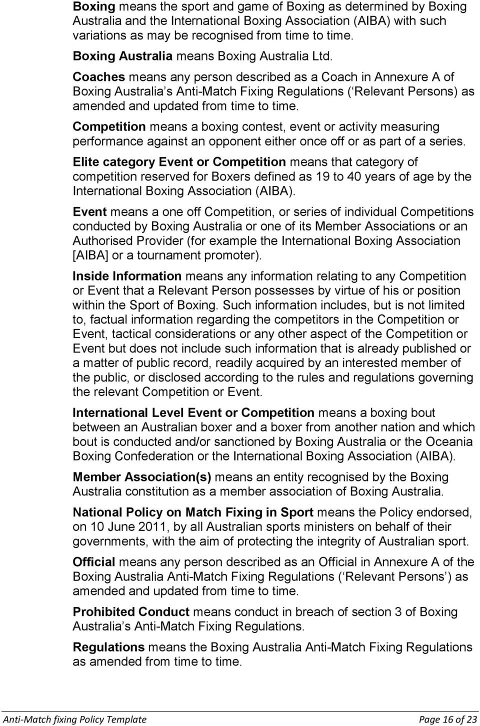 Coaches means any person described as a Coach in Annexure A of Boxing Australia s Anti-Match Fixing Regulations ( Relevant Persons) as amended and updated from time to time.
