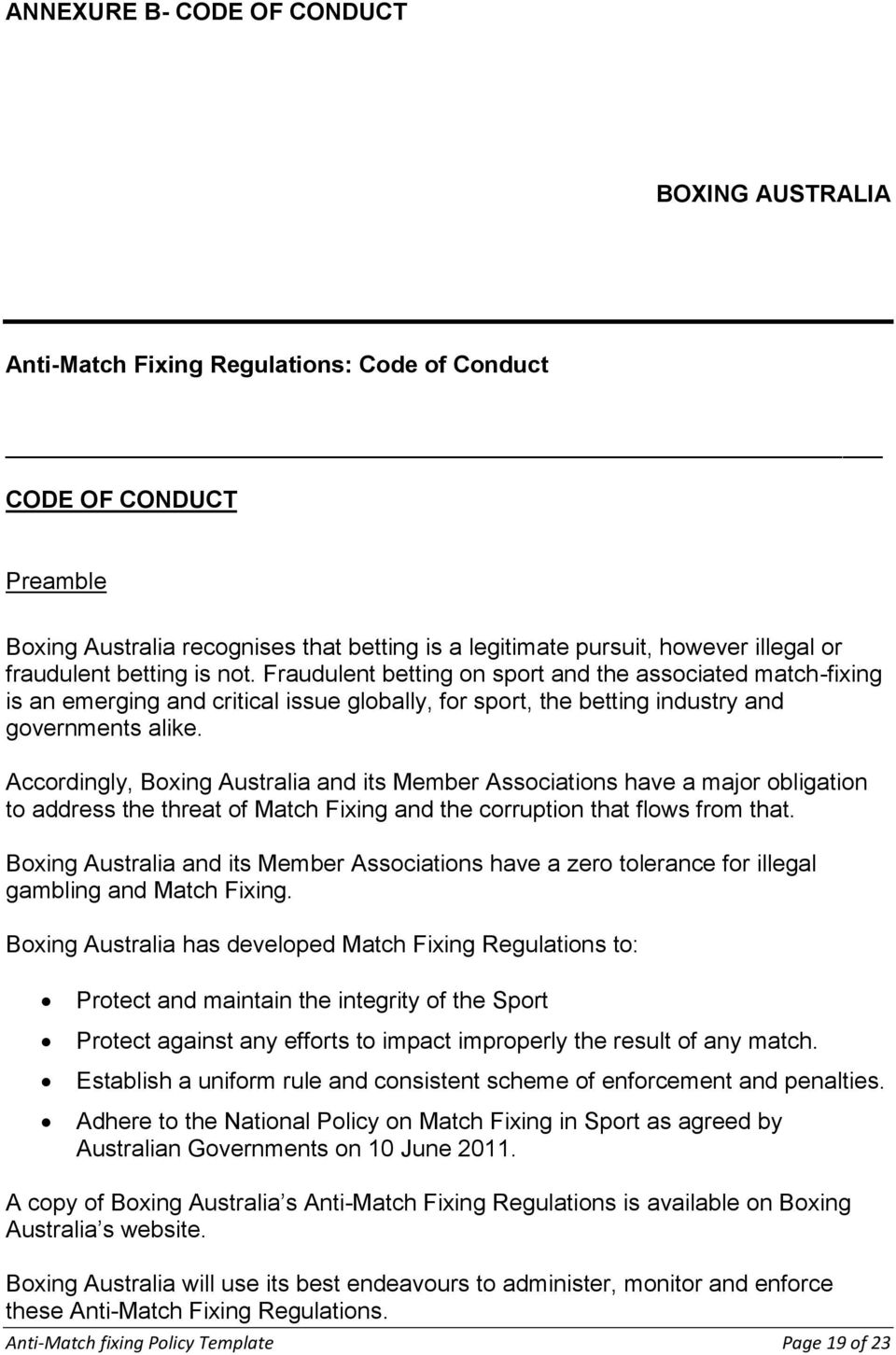 Accordingly, Boxing Australia and its Member Associations have a major obligation to address the threat of Match Fixing and the corruption that flows from that.