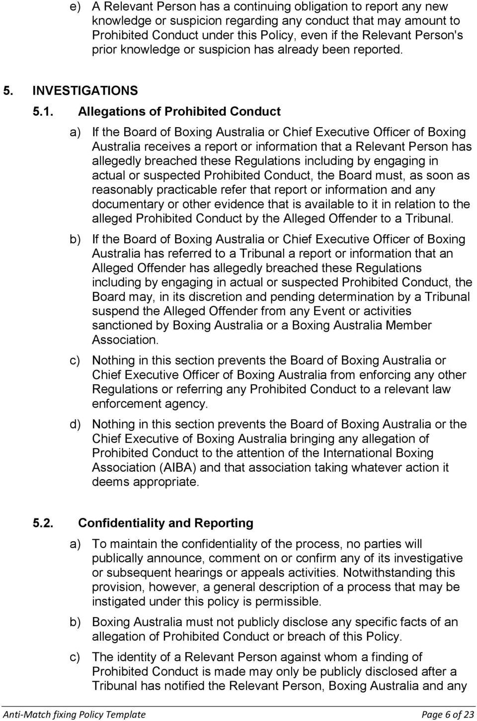 Allegations of Prohibited Conduct a) If the Board of Boxing Australia or Chief Executive Officer of Boxing Australia receives a report or information that a Relevant Person has allegedly breached