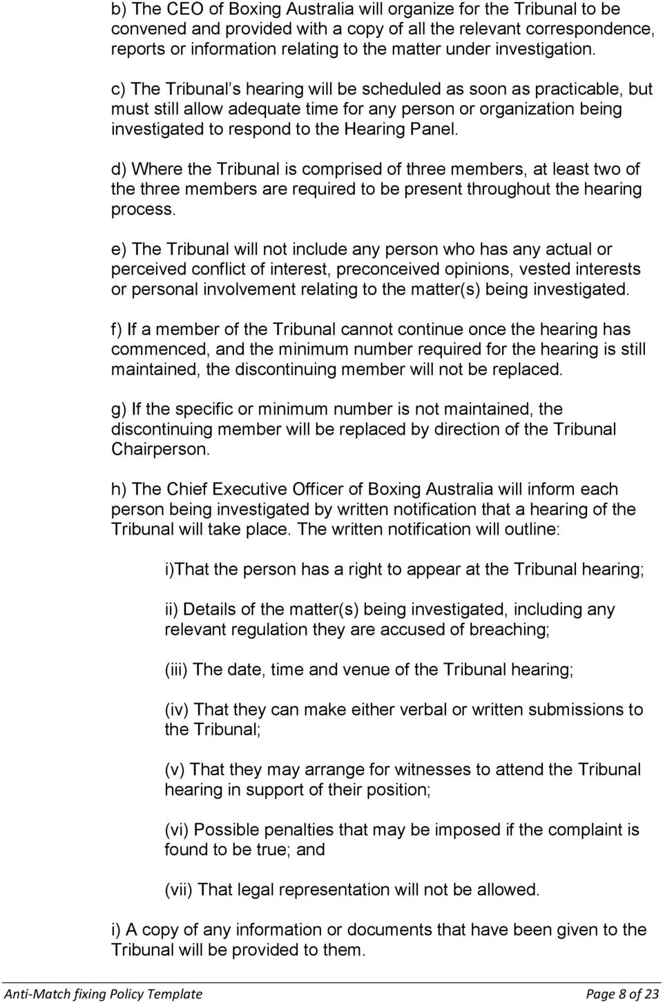 d) Where the Tribunal is comprised of three members, at least two of the three members are required to be present throughout the hearing process.