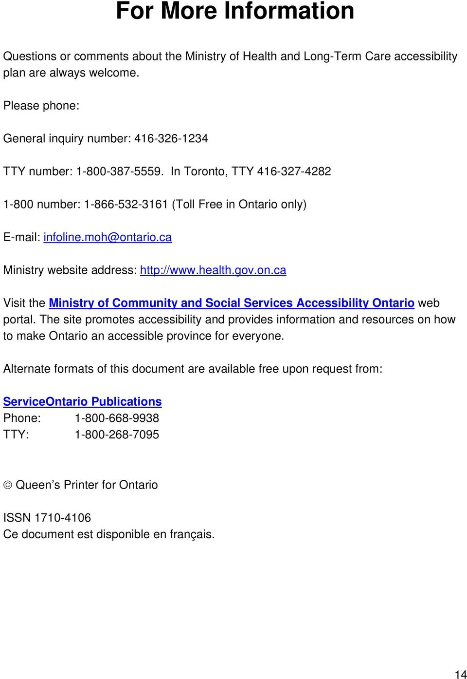 ca Ministry website address: http://www.health.gov.on.ca Visit the Ministry of Community and Social Services Accessibility Ontario web portal.