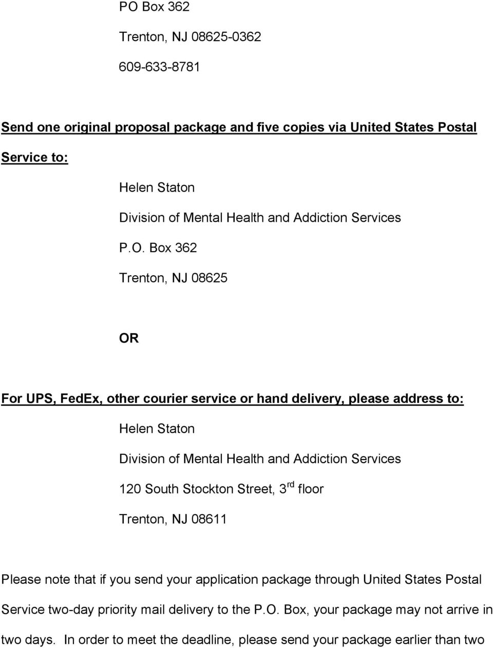 Box 362 Trenton, NJ 08625 OR For UPS, FedEx, other courier service or hand delivery, please address to: Helen Staton Division of Mental Health and Addiction Services