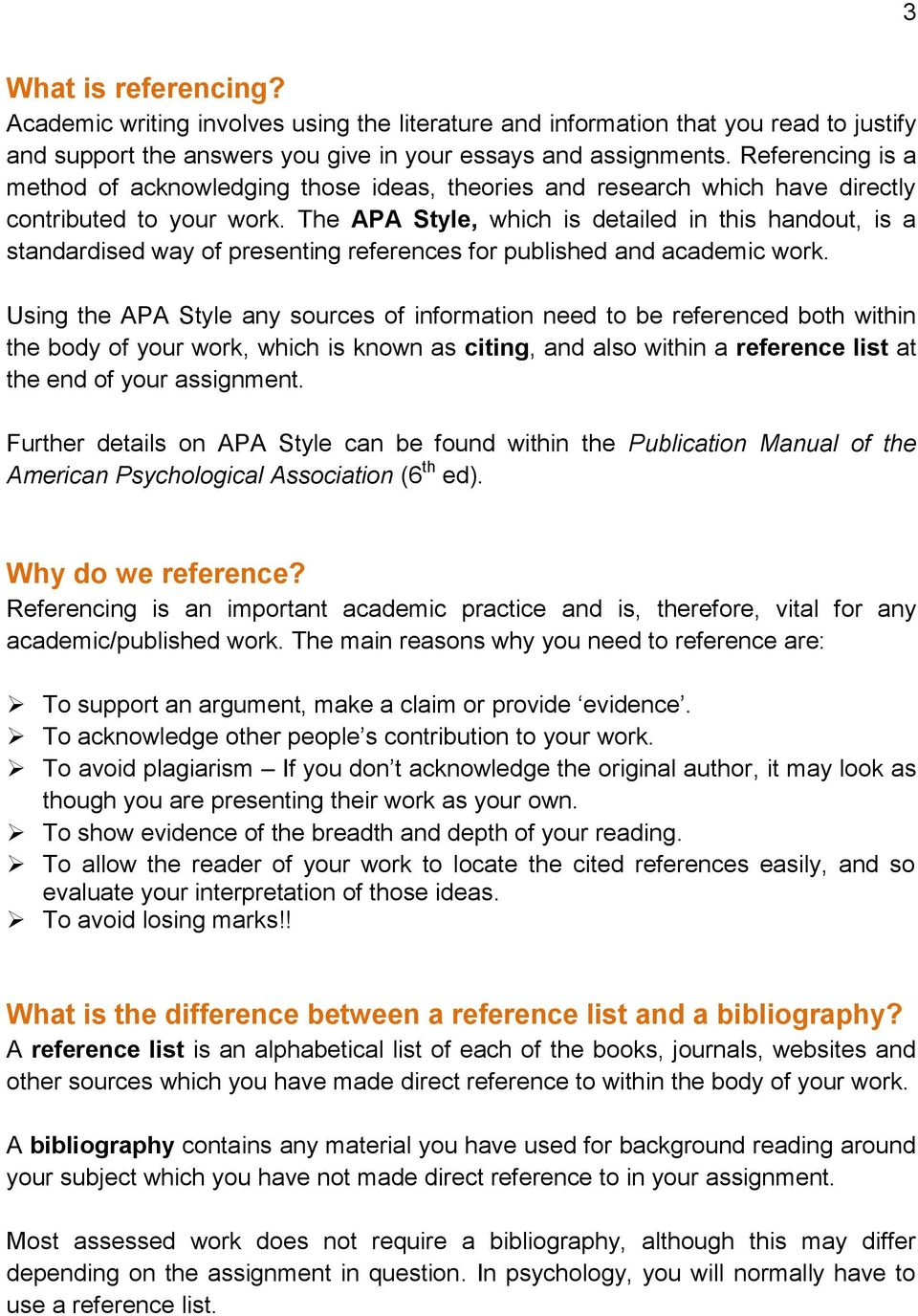The APA Style, which is detailed in this handout, is a standardised way of presenting references for published and academic work.