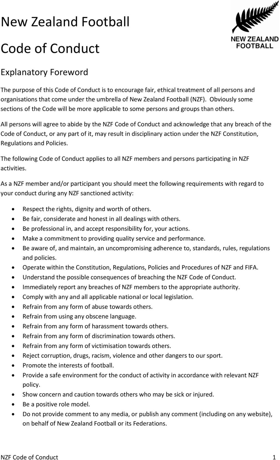 All persons will agree to abide by the NZF Code of Conduct and acknowledge that any breach of the Code of Conduct, or any part of it, may result in disciplinary action under the NZF Constitution,