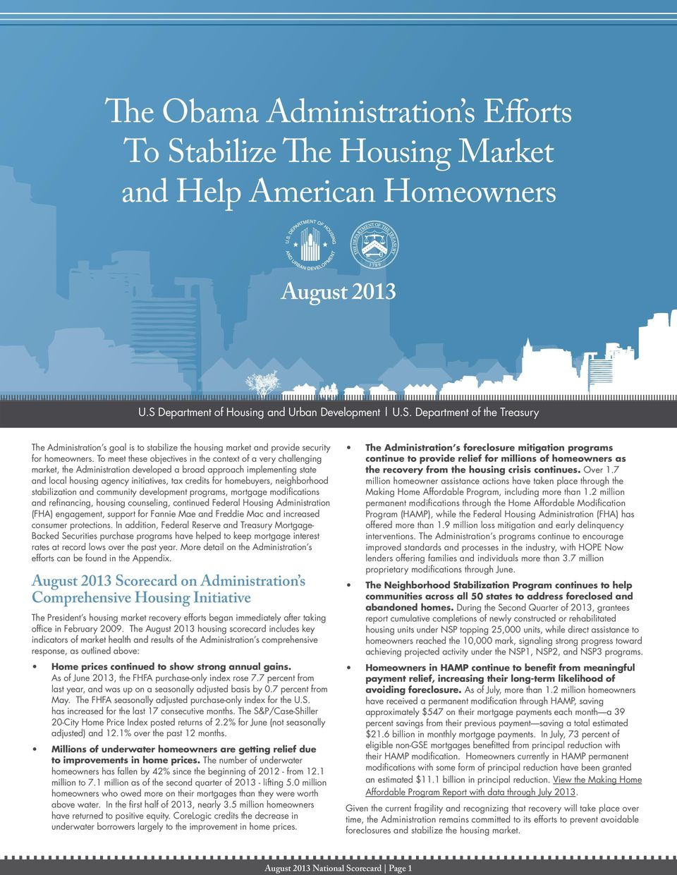 To meet these objectives in the context of a very challenging market, the Administration developed a broad approach implementing state and local housing agency initiatives, tax credits for