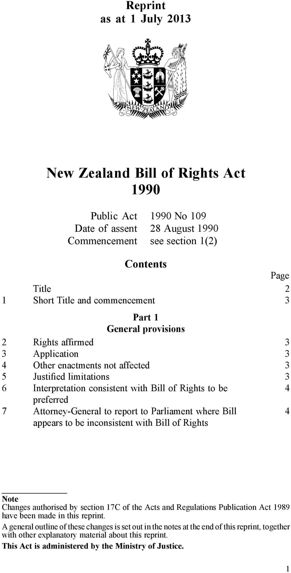 Attorney-General to report to Parliament where Bill appears to be inconsistent with Bill of Rights 4 Note Changes authorised by section 17C of the Acts and Regulations Publication Act 1989 have been
