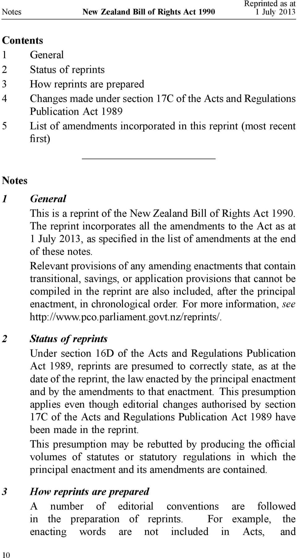 The reprint incorporates all the amendments to the Act as at 1 July 2013, as specified in the list of amendments at the end of these notes.