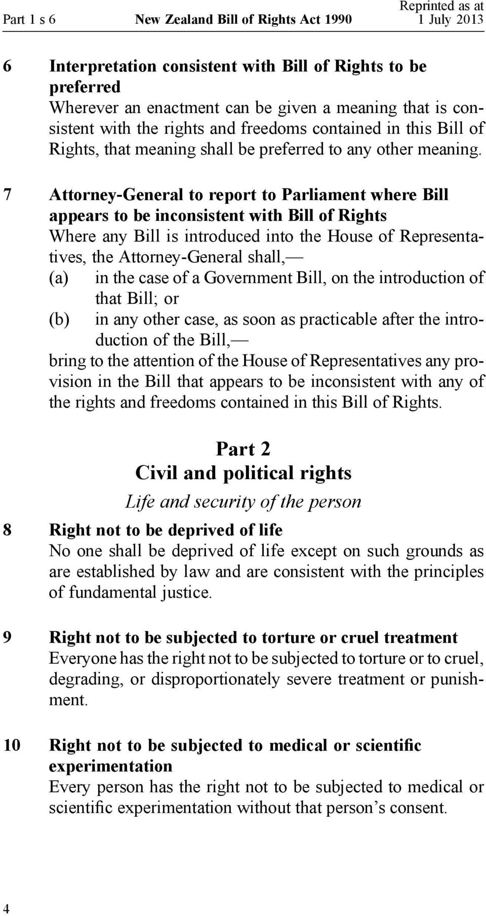 7 Attorney-General to report to Parliament where Bill appears to be inconsistent with Bill of Rights Where any Bill is introduced into the House of Representatives, the Attorney-General shall, (a) in