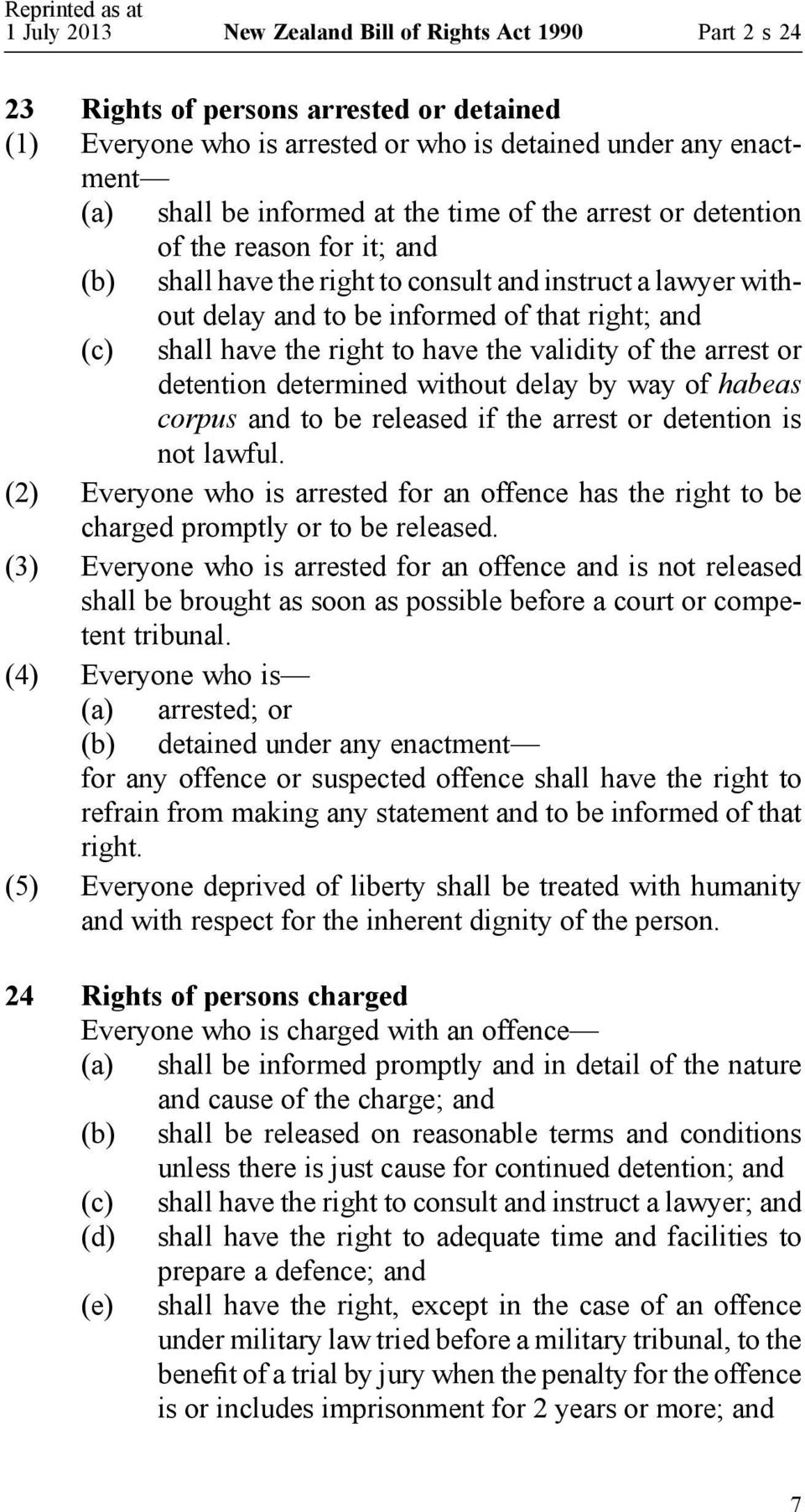 the right to have the validity of the arrest or detention determined without delay by way of habeas corpus and to be released if the arrest or detention is not lawful.