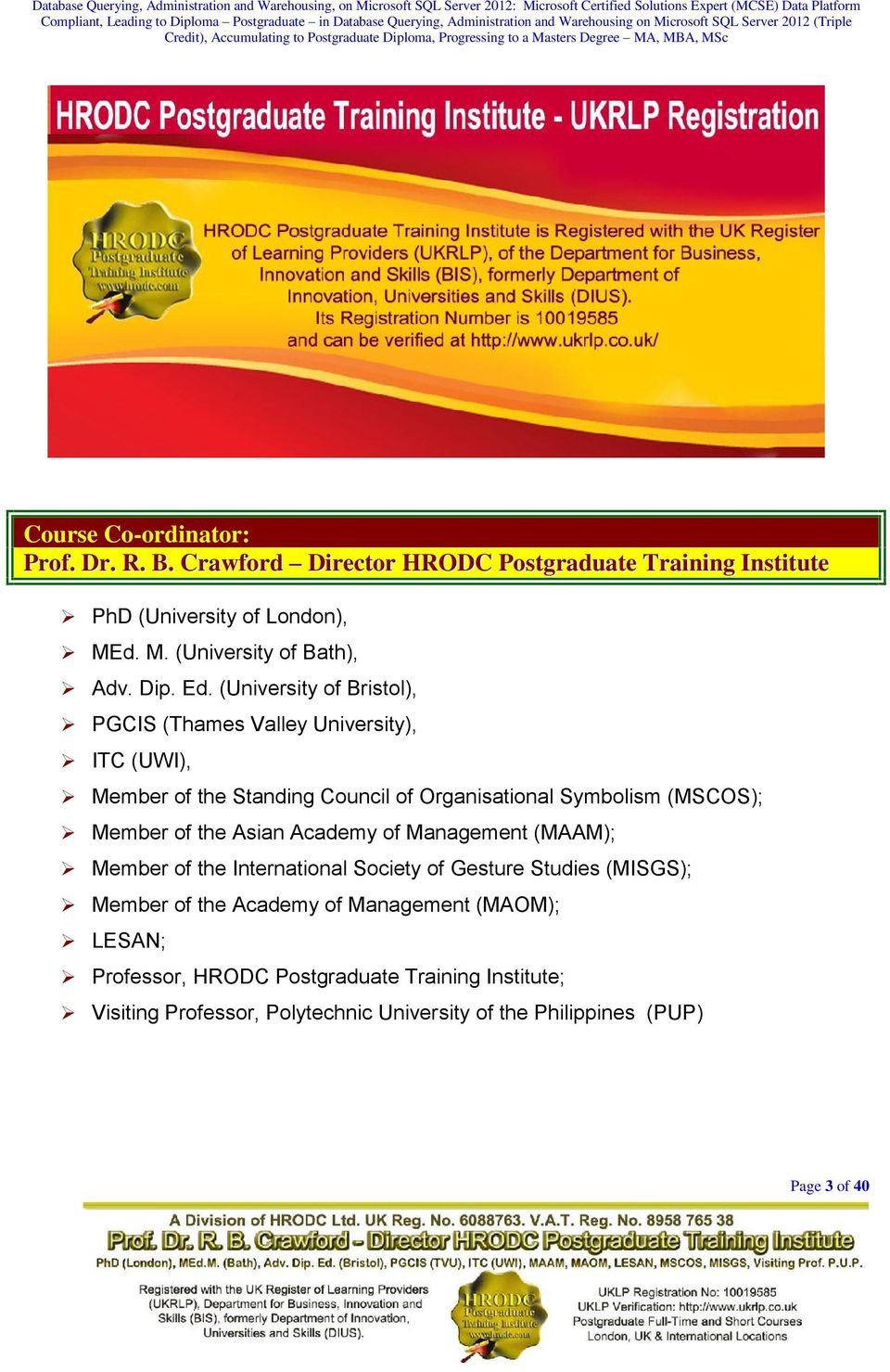 (University of Bristol), PGCIS (Thames Valley University), ITC (UWI), Member of the Standing Council of Organisational Symbolism (MSCOS); Member of