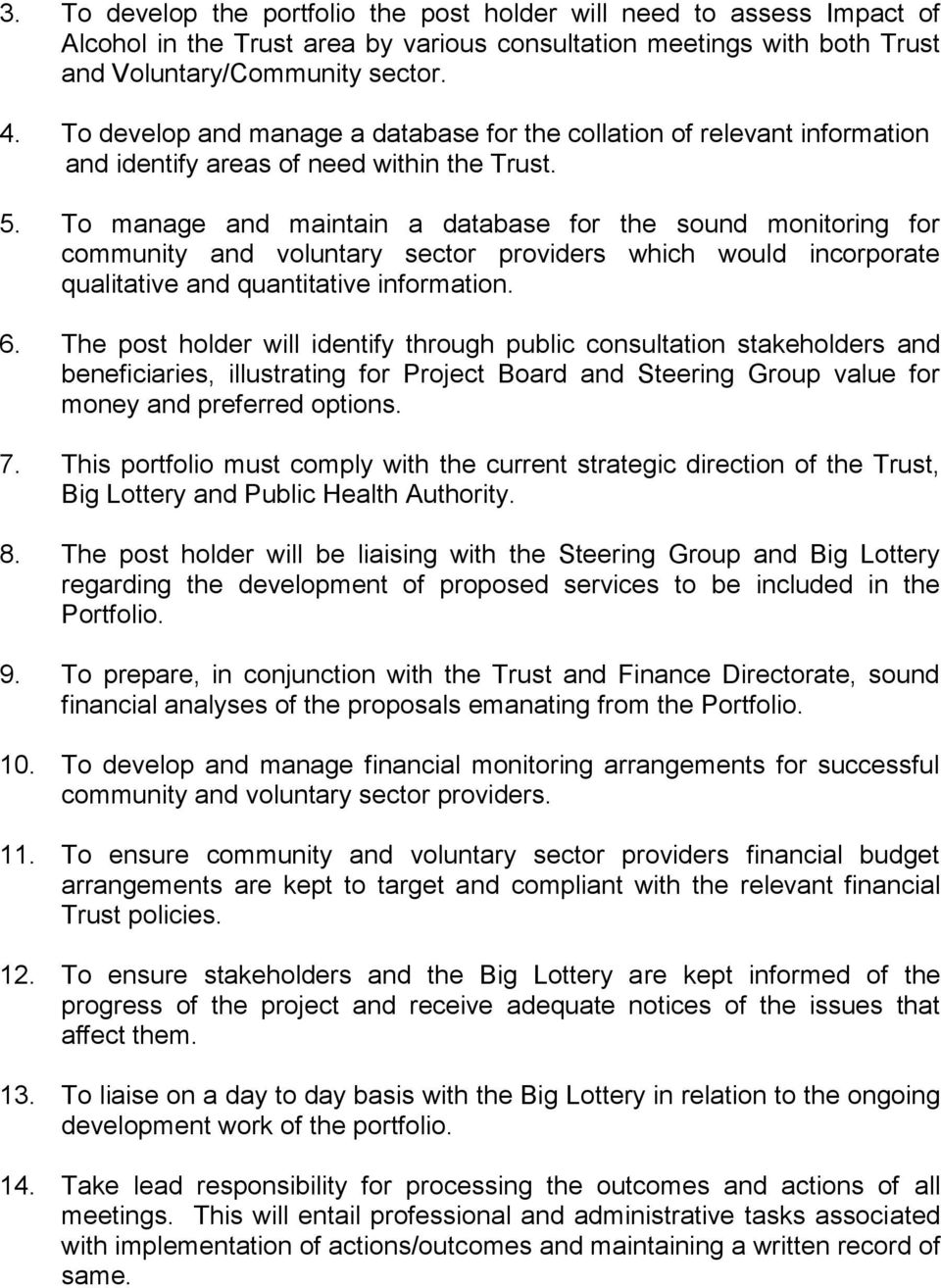 To manage and maintain a database for the sound monitoring for community and voluntary sector providers which would incorporate qualitative and quantitative information. 6.