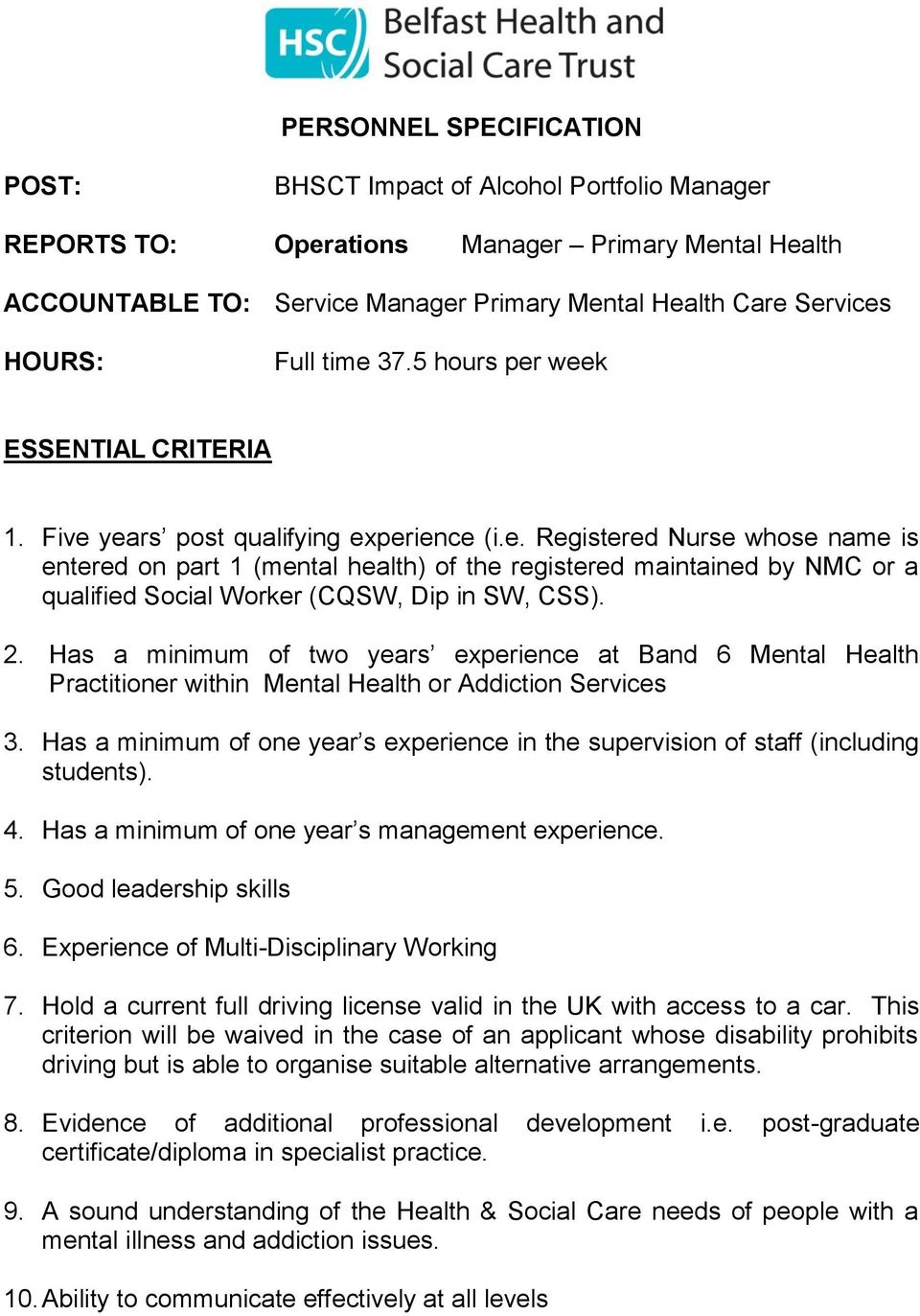 2. Has a minimum of two years experience at Band 6 Mental Health Practitioner within Mental Health or Addiction Services 3.