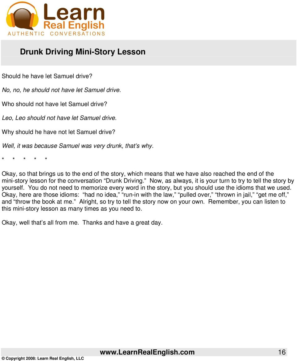 * * * * * Okay, so that brings us to the end of the story, which means that we have also reached the end of the mini-story lesson for the conversation Drunk Driving.