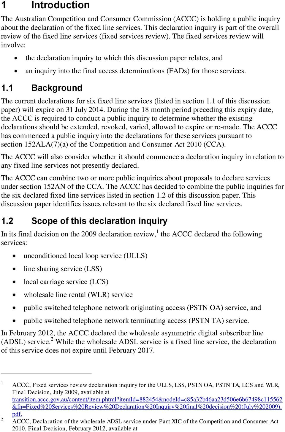 1 the declaration inquiry to which this discussion paper relates, and an inquiry into the final access determinations (FADs) for those services.