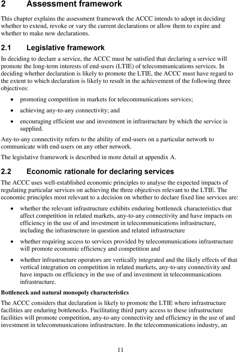 1 Legislative framework In deciding to declare a service, the ACCC must be satisfied that declaring a service will promote the long-term interests of end-users (LTIE) of telecommunications services.