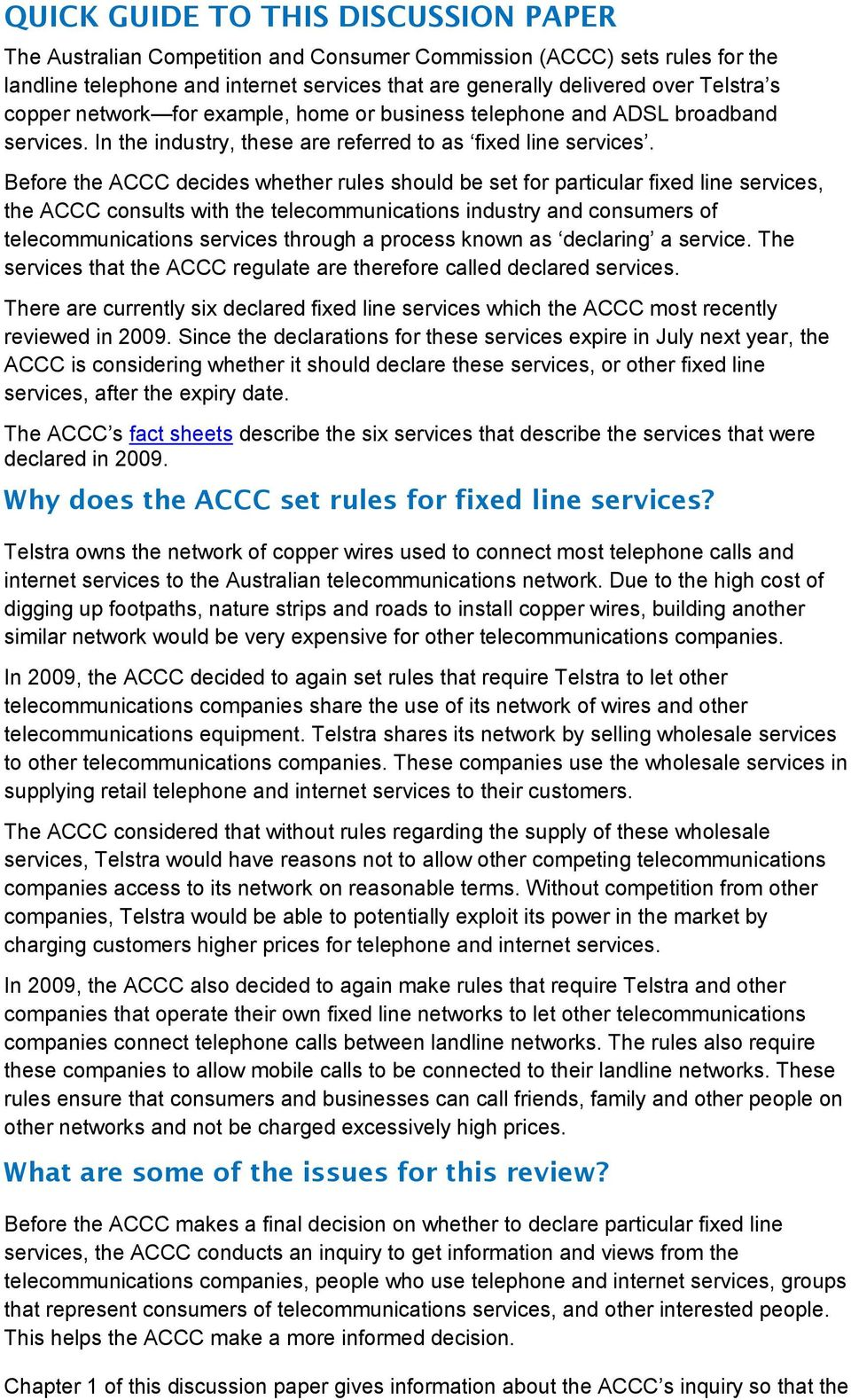 Before the ACCC decides whether rules should be set for particular fixed line services, the ACCC consults with the telecommunications industry and consumers of telecommunications services through a