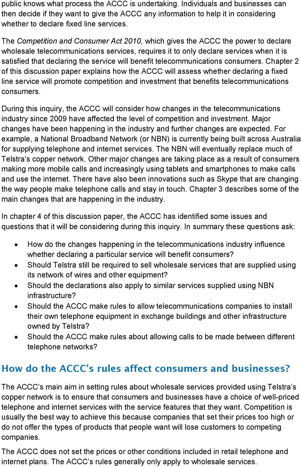 The Competition and Consumer Act 2010, which gives the ACCC the power to declare wholesale telecommunications services, requires it to only declare services when it is satisfied that declaring the