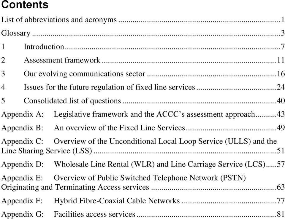.. 43 Appendix B: An overview of the Fixed Line Services... 49 Appendix C: Overview of the Unconditional Local Loop Service (ULLS) and the Line Sharing Service (LSS).