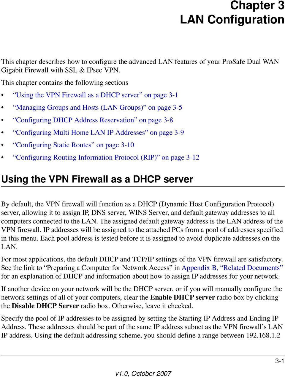 Configuring Multi Home LAN IP Addresses on page 3-9 Configuring Static Routes on page 3-10 Configuring Routing Information Protocol (RIP) on page 3-12 Using the VPN Firewall as a DHCP server By