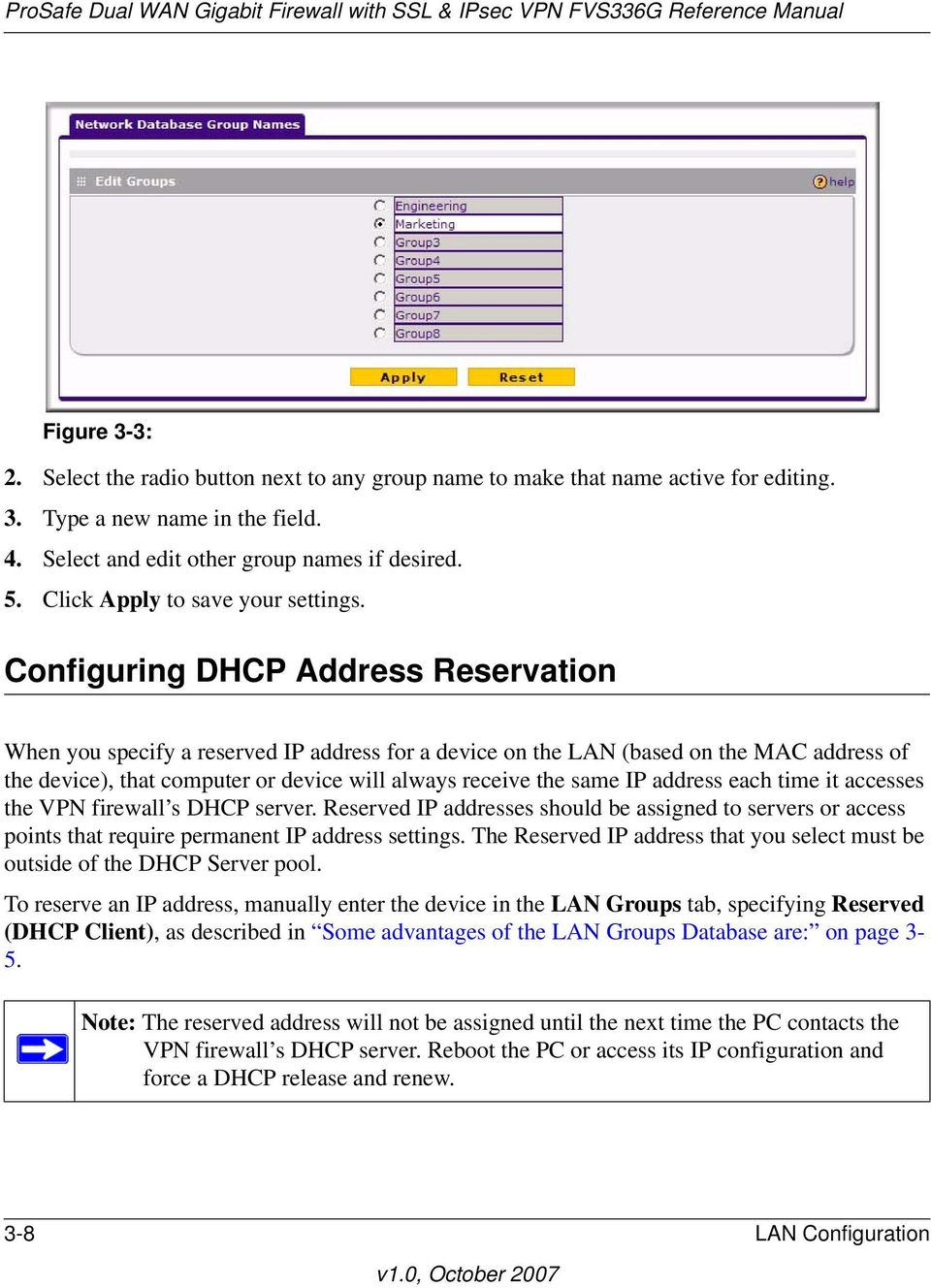 Configuring DHCP Address Reservation When you specify a reserved IP address for a device on the LAN (based on the MAC address of the device), that computer or device will always receive the same IP